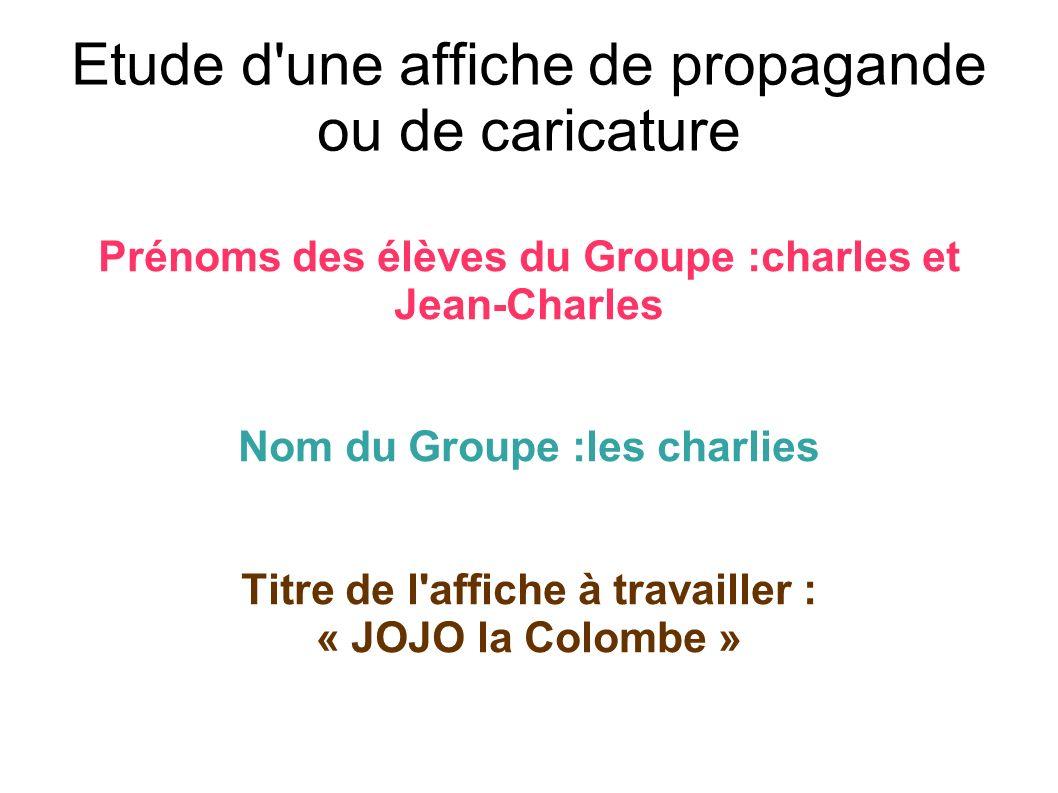 Etude d'une affiche de propagande ou de caricature Prénoms des élèves du Groupe :charles et Jean-Charles Nom du Groupe :les charlies Titre de l'affich