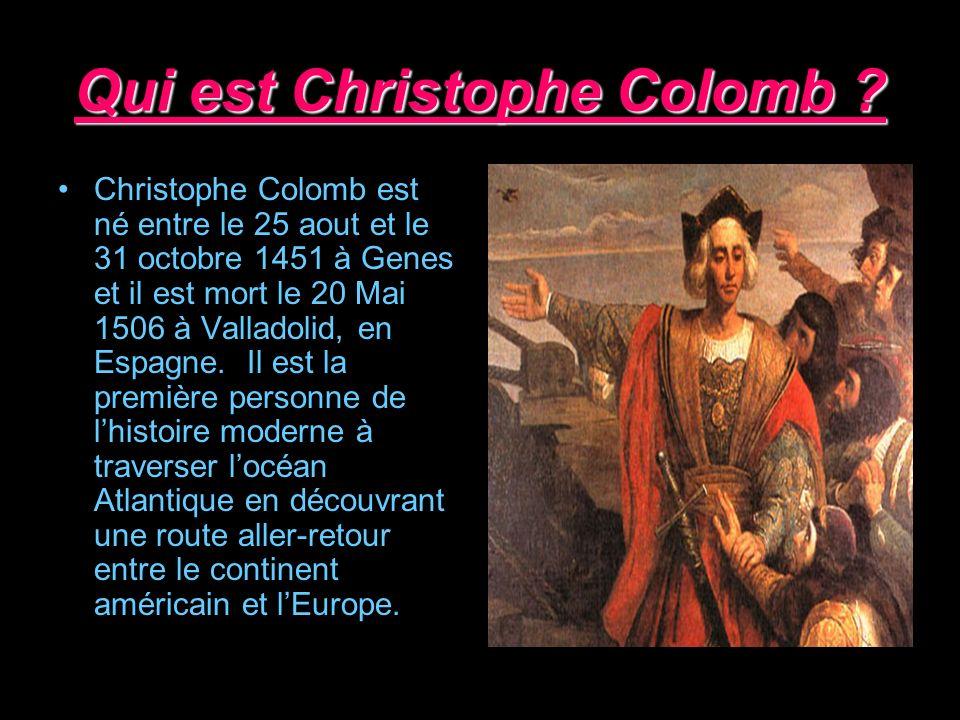 Qui est Christophe Colomb ? Christophe Colomb est né entre le 25 aout et le 31 octobre 1451 à Genes et il est mort le 20 Mai 1506 à Valladolid, en Esp