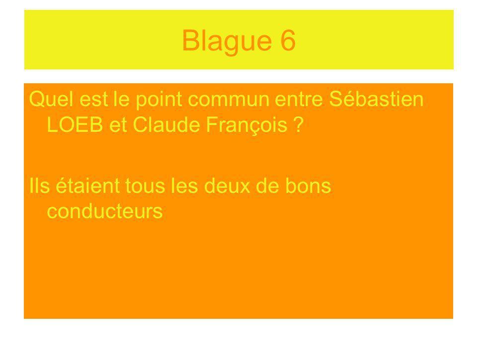Blague 6 Quel est le point commun entre Sébastien LOEB et Claude François .