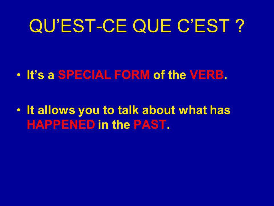 QUEST-CE QUE CEST . Its a SPECIAL FORM of the VERB.
