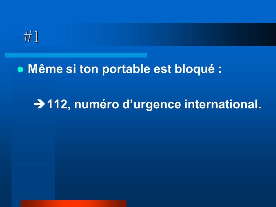 #1 Même si ton portable est bloqué : 112, numéro durgence international.