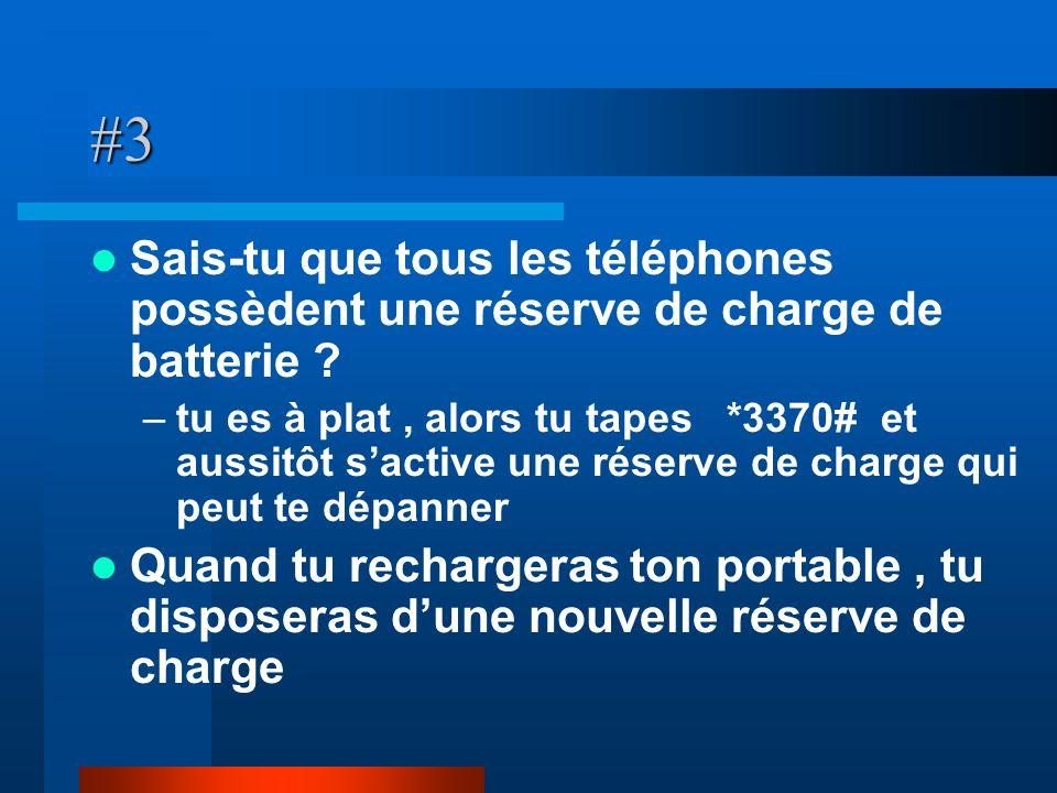 #3 Sais-tu que tous les téléphones possèdent une réserve de charge de batterie ? –tu es à plat, alors tu tapes *3370# et aussitôt sactive une réserve