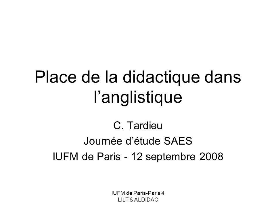 IUFM de Paris-Paris 4 LILT & ALDIDAC Place de la didactique dans langlistique C. Tardieu Journée détude SAES IUFM de Paris - 12 septembre 2008