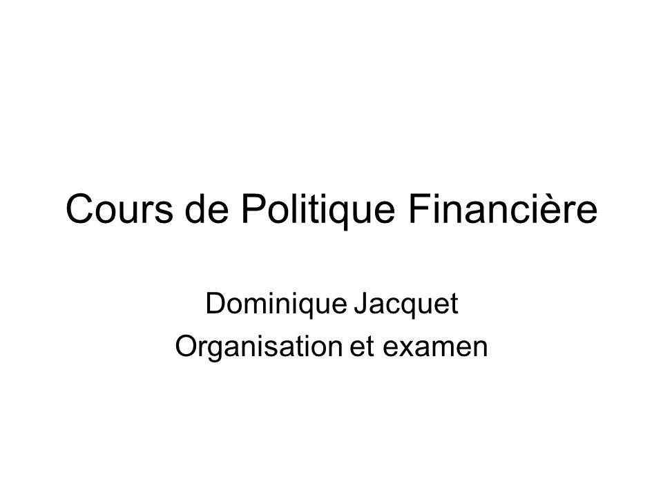Cours de Politique Financière Dominique Jacquet Organisation et examen