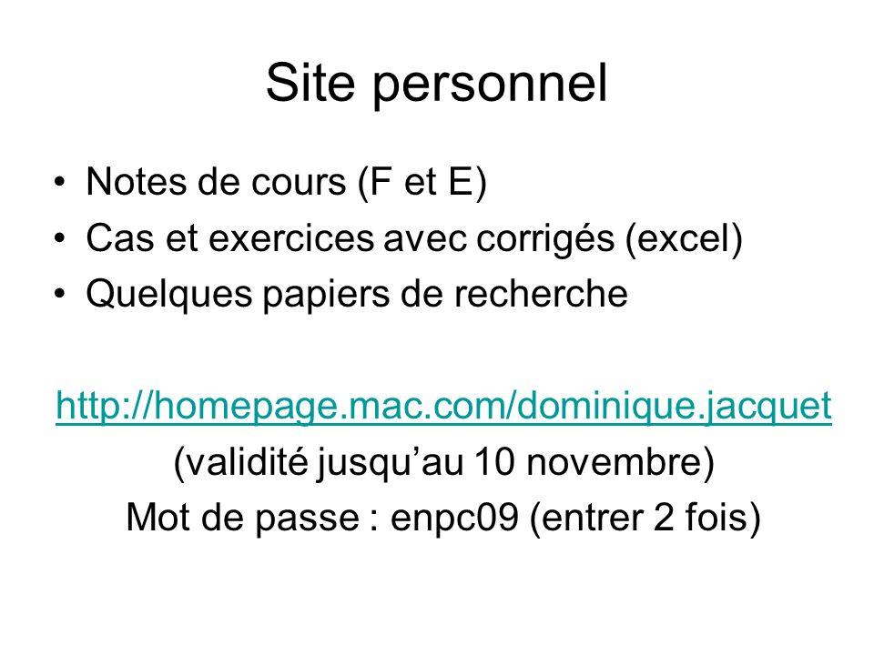 Site personnel Notes de cours (F et E) Cas et exercices avec corrigés (excel) Quelques papiers de recherche http://homepage.mac.com/dominique.jacquet