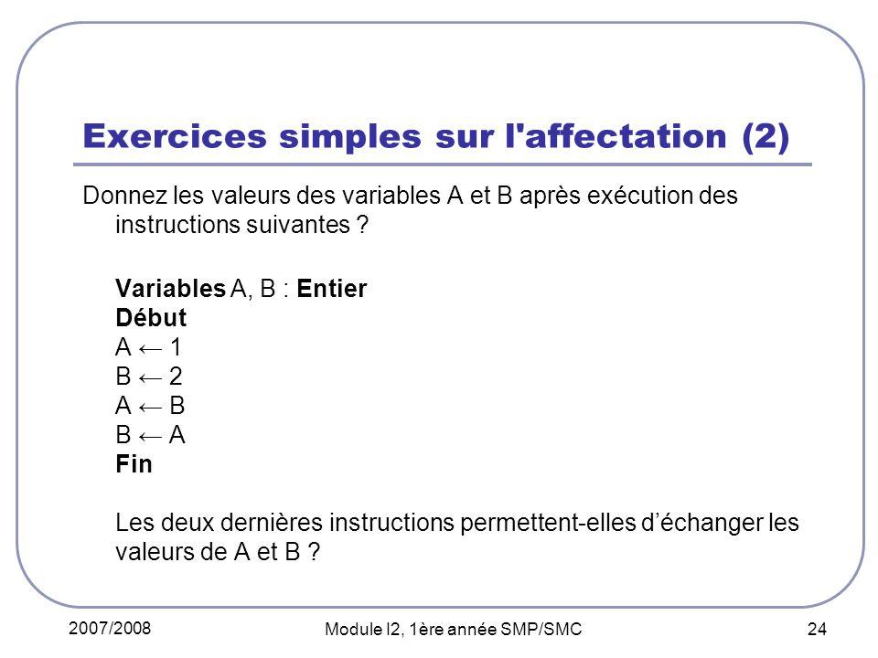 2007/2008 Module I2, 1ère année SMP/SMC 24 Exercices simples sur l affectation (2) Donnez les valeurs des variables A et B après exécution des instructions suivantes .
