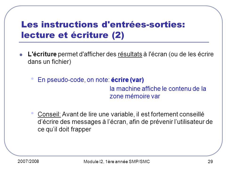 2007/2008 Module I2, 1ère année SMP/SMC 29 Les instructions d'entrées-sorties: lecture et écriture (2) L'écriture permet d'afficher des résultats à l'