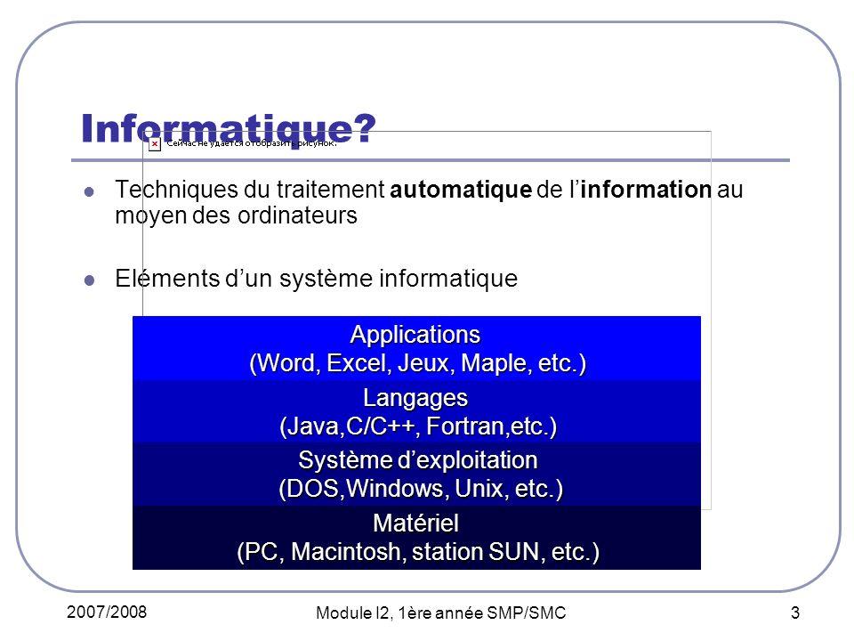 2007/2008 Module I2, 1ère année SMP/SMC 3 Informatique? Techniques du traitement automatique de linformation au moyen des ordinateurs Eléments dun sys
