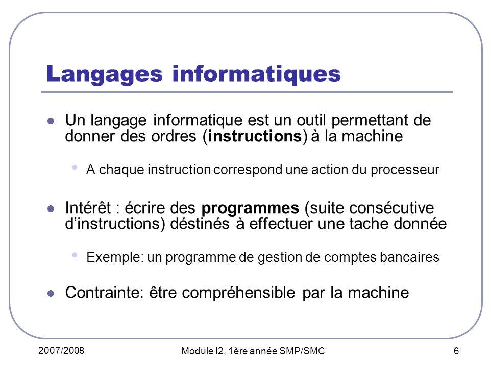 2007/2008 Module I2, 1ère année SMP/SMC 6 Langages informatiques Un langage informatique est un outil permettant de donner des ordres (instructions) à