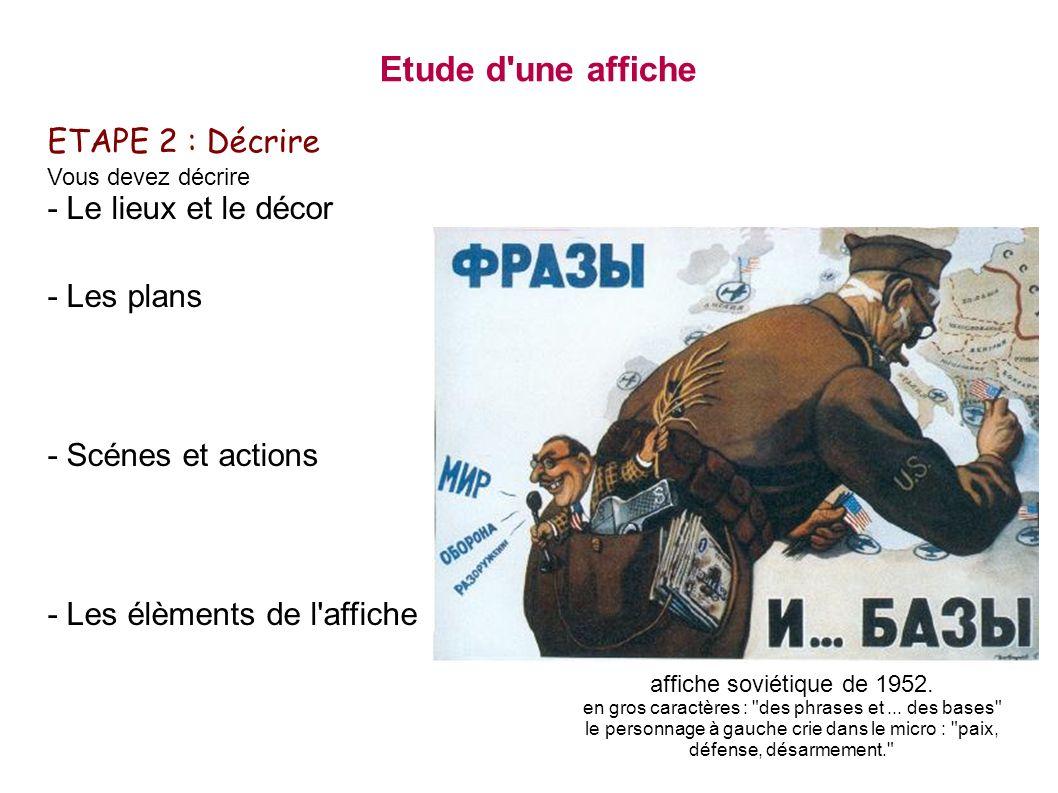 ETAPE 2 : Décrire Vous devez décrire - Le lieux et le décor - Les plans - Scénes et actions - Les élèments de l'affiche Etude d'une affiche affiche so