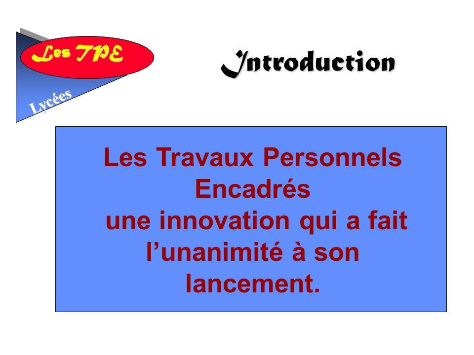 Les TPE Lycées Introduction Lycées Les Travaux Personnels Encadrés une innovation qui a fait lunanimité à son lancement.