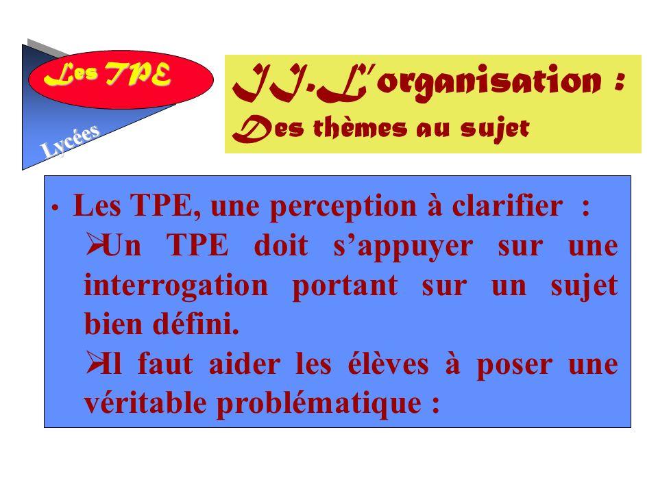 Les TPE Lycées Les TPE, une perception à clarifier : Un TPE doit sappuyer sur une interrogation portant sur un sujet bien défini.