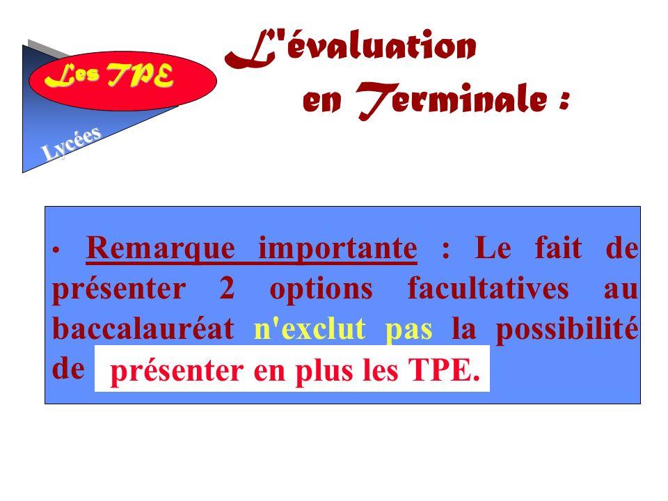 Les TPE Lycées Remarque importante : Le fait de présenter 2 options facultatives au baccalauréat n exclut pas la possibilité de L évaluation en Terminale : présenter en plus les TPE.
