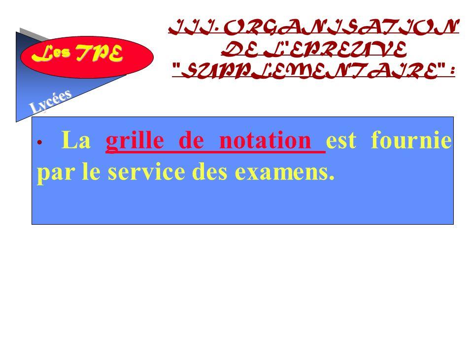 Les TPE Lycées La grille de notation est fournie par le service des examens.grille de notation III.