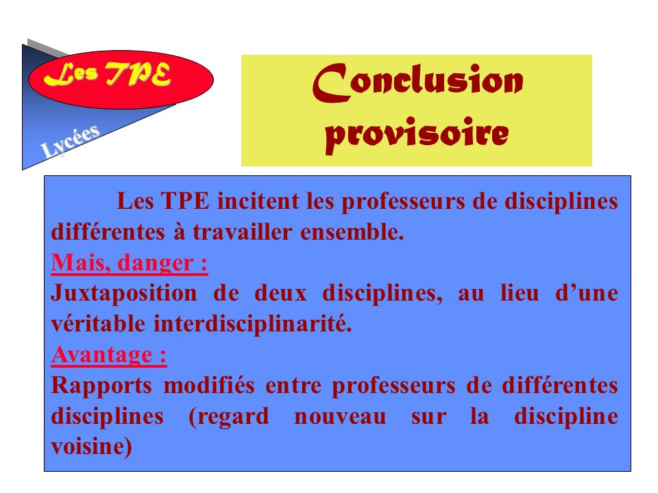 Les TPE Lycées Les TPE incitent les professeurs de disciplines différentes à travailler ensemble.
