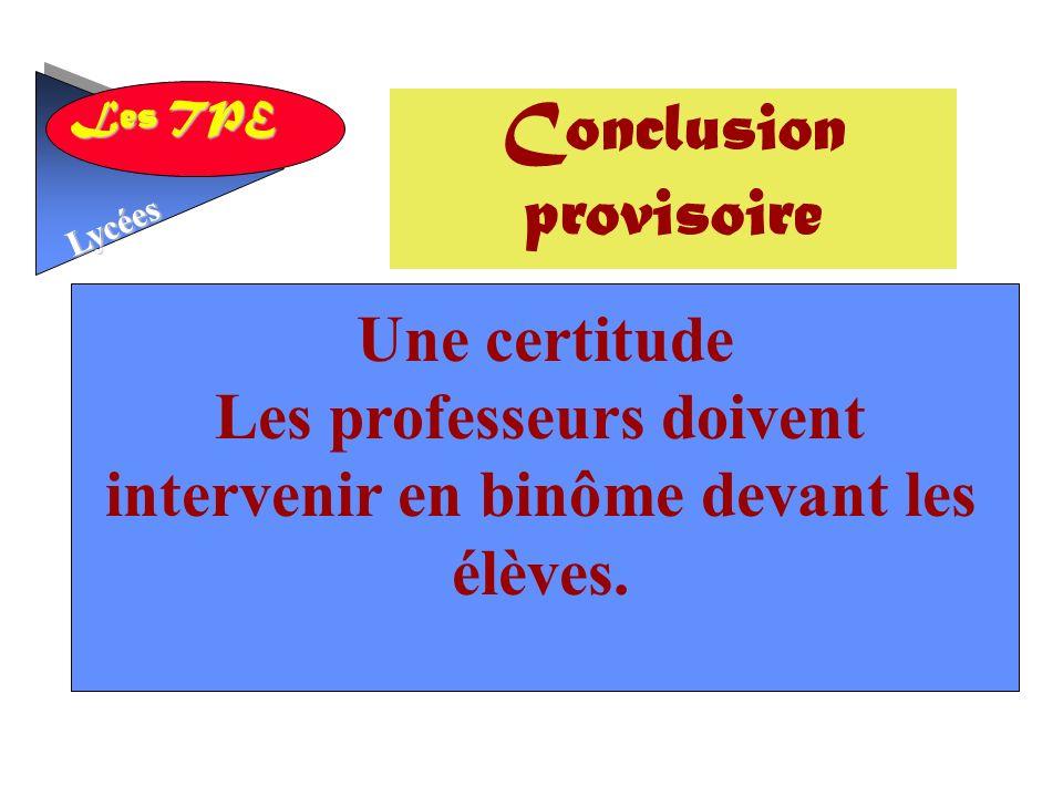 Les TPE Lycées Une certitude Les professeurs doivent intervenir en binôme devant les élèves.
