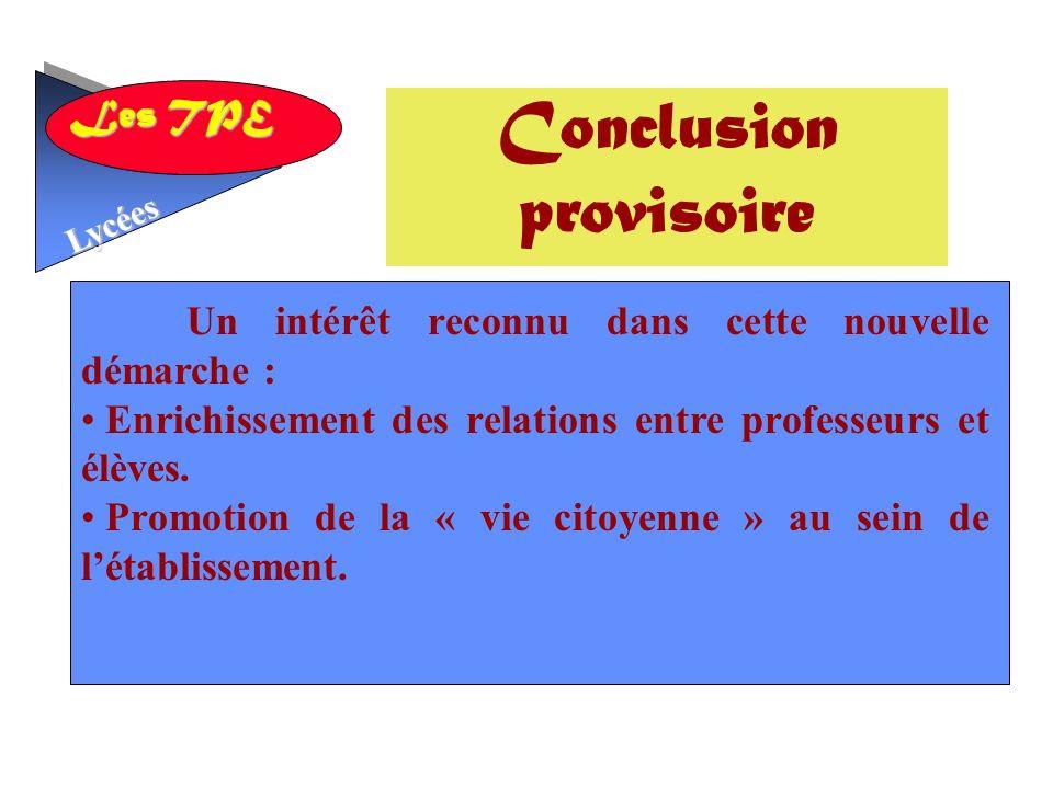 Les TPE Lycées Un intérêt reconnu dans cette nouvelle démarche : Enrichissement des relations entre professeurs et élèves.