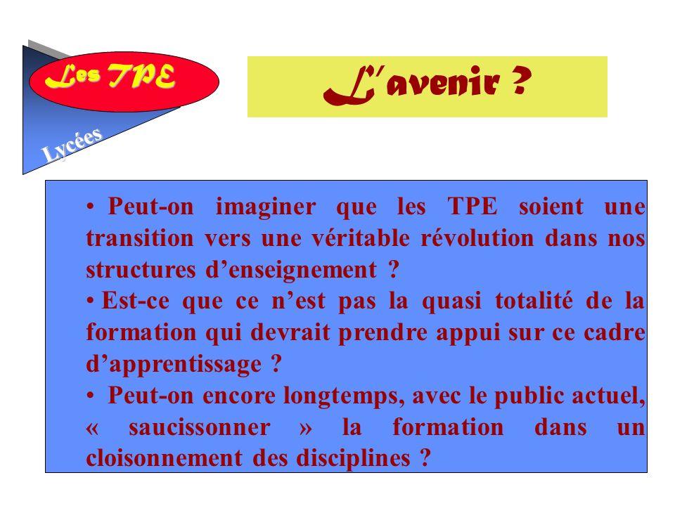 Les TPE Lycées Peut-on imaginer que les TPE soient une transition vers une véritable révolution dans nos structures denseignement .