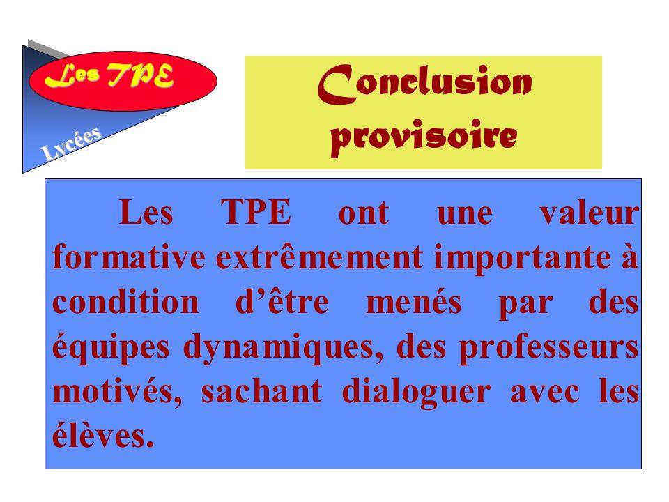 Les TPE Lycées Les TPE ont une valeur formative extrêmement importante à condition dêtre menés par des équipes dynamiques, des professeurs motivés, sachant dialoguer avec les élèves.