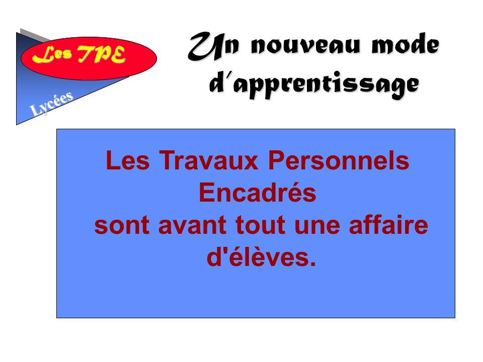 Les TPE Lycées Un nouveau mode dapprentissage Les TPE Lycées Les Travaux Personnels Encadrés sont avant tout une affaire d élèves.