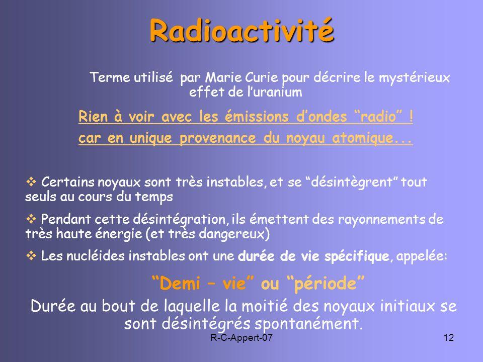 R-C-Appert-0712Radioactivité Certains noyaux sont très instables, et se désintègrent tout seuls au cours du temps Pendant cette désintégration, ils ém