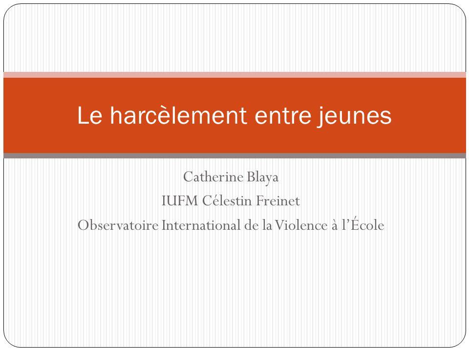 Catherine Blaya IUFM Célestin Freinet Observatoire International de la Violence à lÉcole Le harcèlement entre jeunes