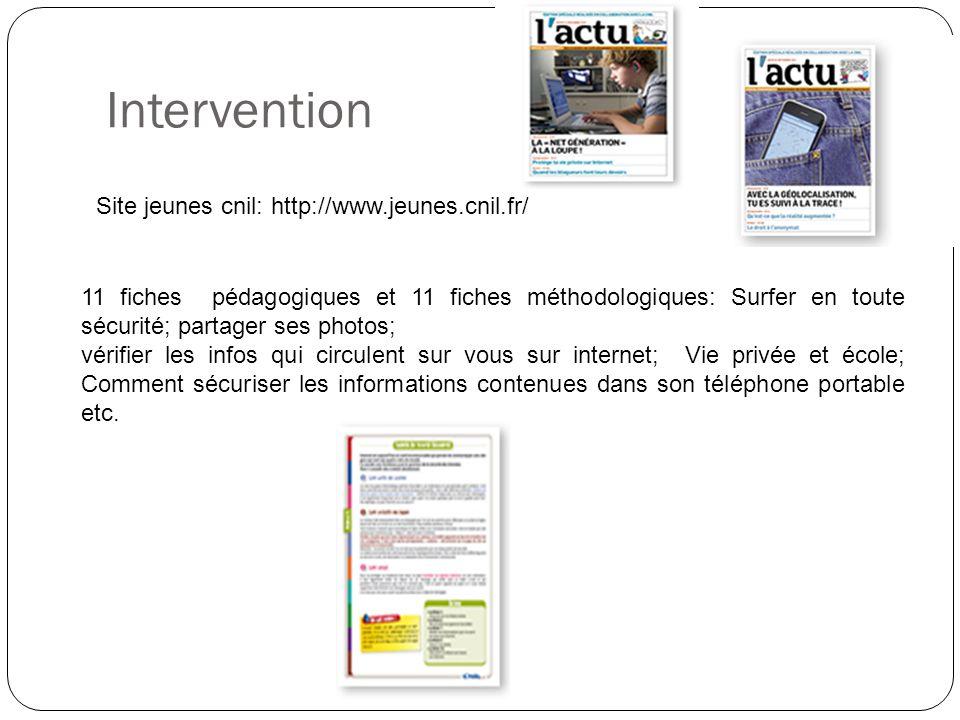 Intervention Site jeunes cnil: http://www.jeunes.cnil.fr/ 11 fiches pédagogiques et 11 fiches méthodologiques: Surfer en toute sécurité; partager ses