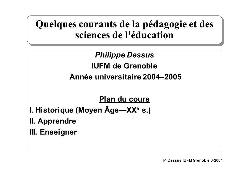 1 I. Quelques courants de la pédagogie et des sciences de l'éducation Philippe Dessus IUFM de Grenoble Année universitaire 2004–2005 Plan du cours I.