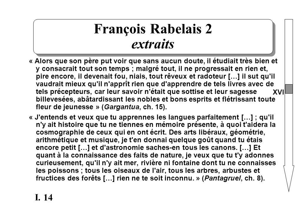 14 I. François Rabelais 2 extraits « Alors que son père put voir que sans aucun doute, il étudiait très bien et y consacrait tout son temps ; malgré t