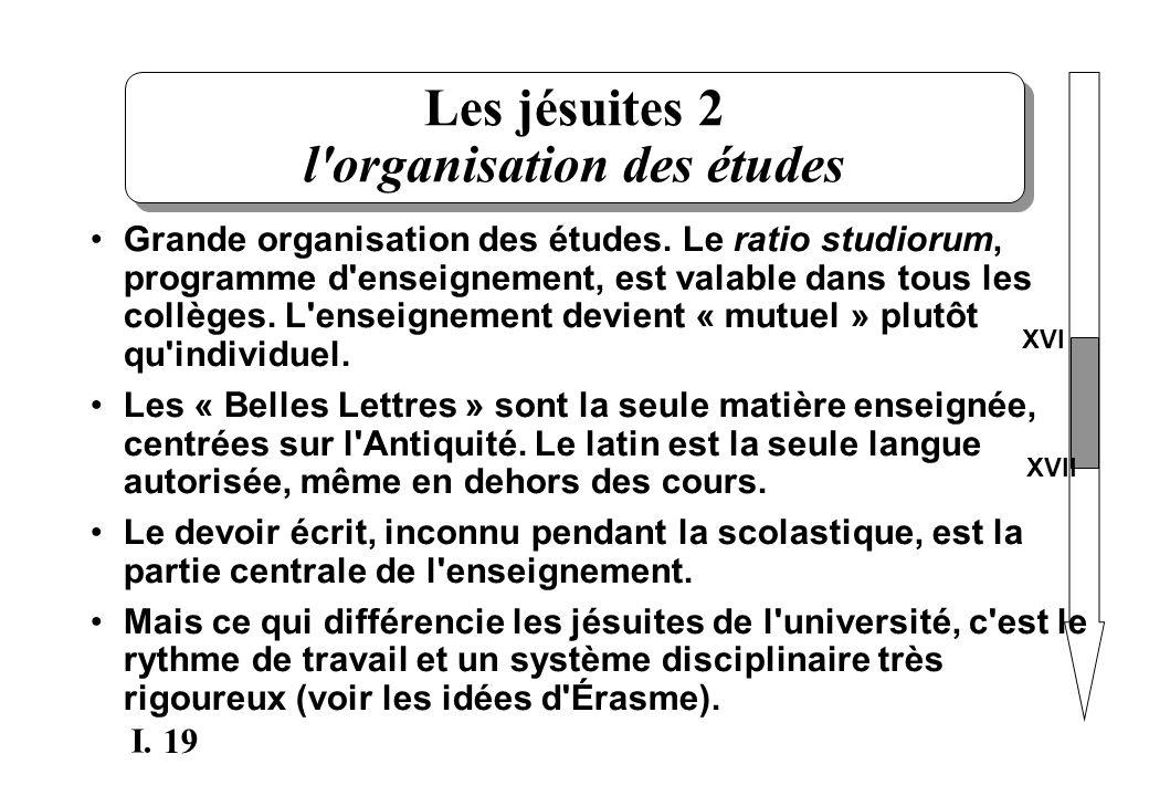 19 I. Les jésuites 2 l'organisation des études Grande organisation des études. Le ratio studiorum, programme d'enseignement, est valable dans tous les