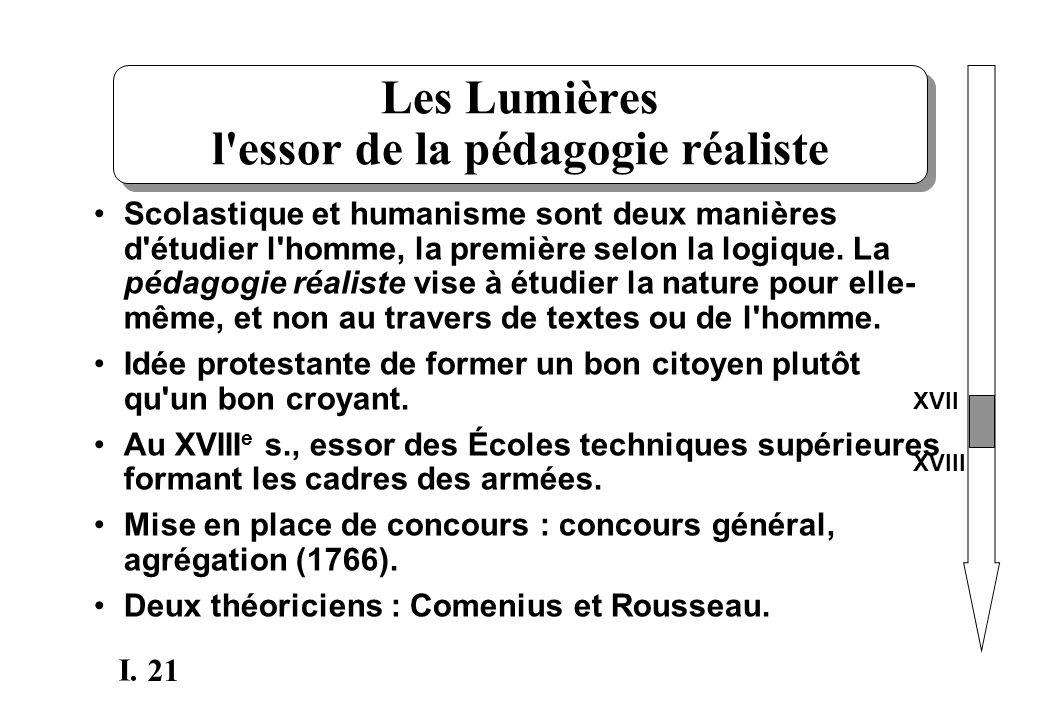 21 I. Les Lumières l'essor de la pédagogie réaliste Scolastique et humanisme sont deux manières d'étudier l'homme, la première selon la logique. La pé