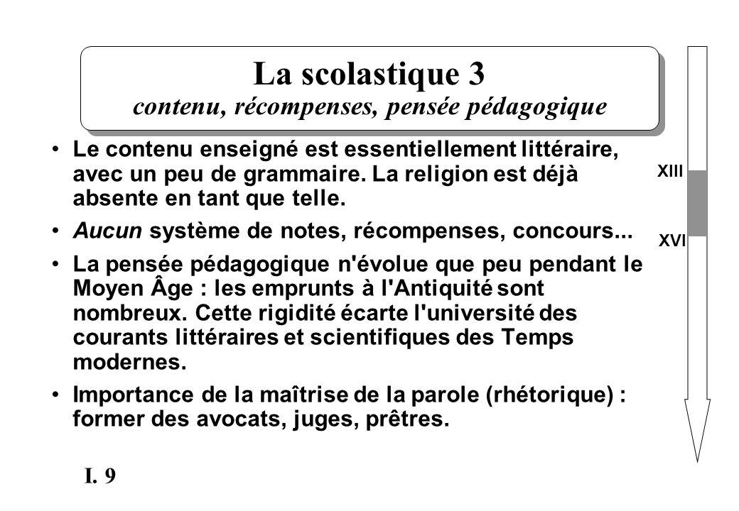 9 I. La scolastique 3 contenu, récompenses, pensée pédagogique Le contenu enseigné est essentiellement littéraire, avec un peu de grammaire. La religi