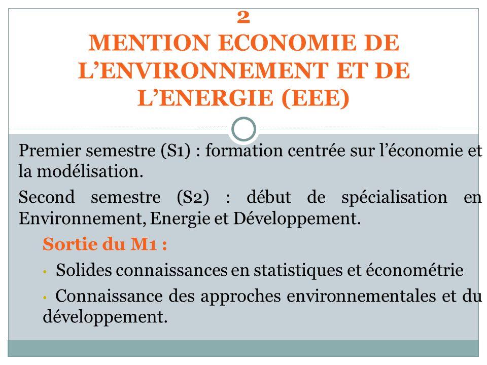 Premier semestre (S1) : formation centrée sur léconomie et la modélisation. Second semestre (S2) : début de spécialisation en Environnement, Energie e