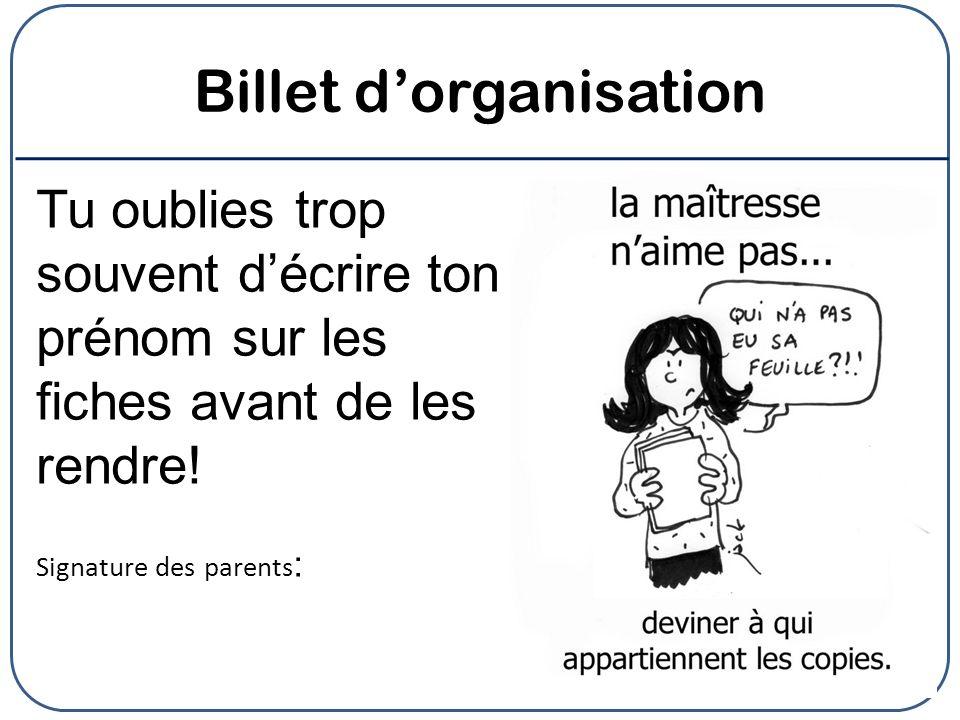 Billet dorganisation Tu oublies trop souvent décrire ton prénom sur les fiches avant de les rendre! Signature des parents :