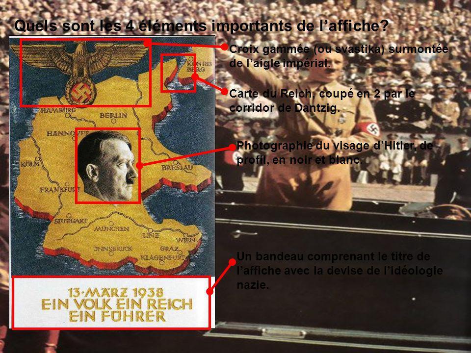 Quels sont les 4 éléments importants de laffiche? Croix gammée (ou svastika) surmontée de laigle impérial. Carte du Reich, coupé en 2 par le corridor
