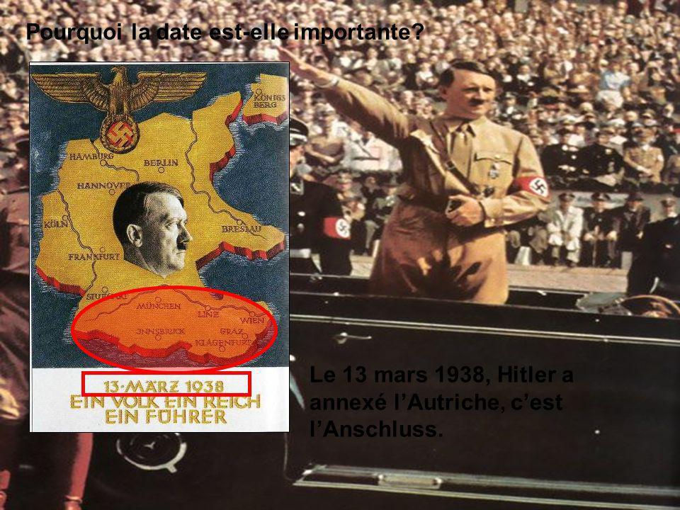Pourquoi la date est-elle importante? Le 13 mars 1938, Hitler a annexé lAutriche, cest lAnschluss.