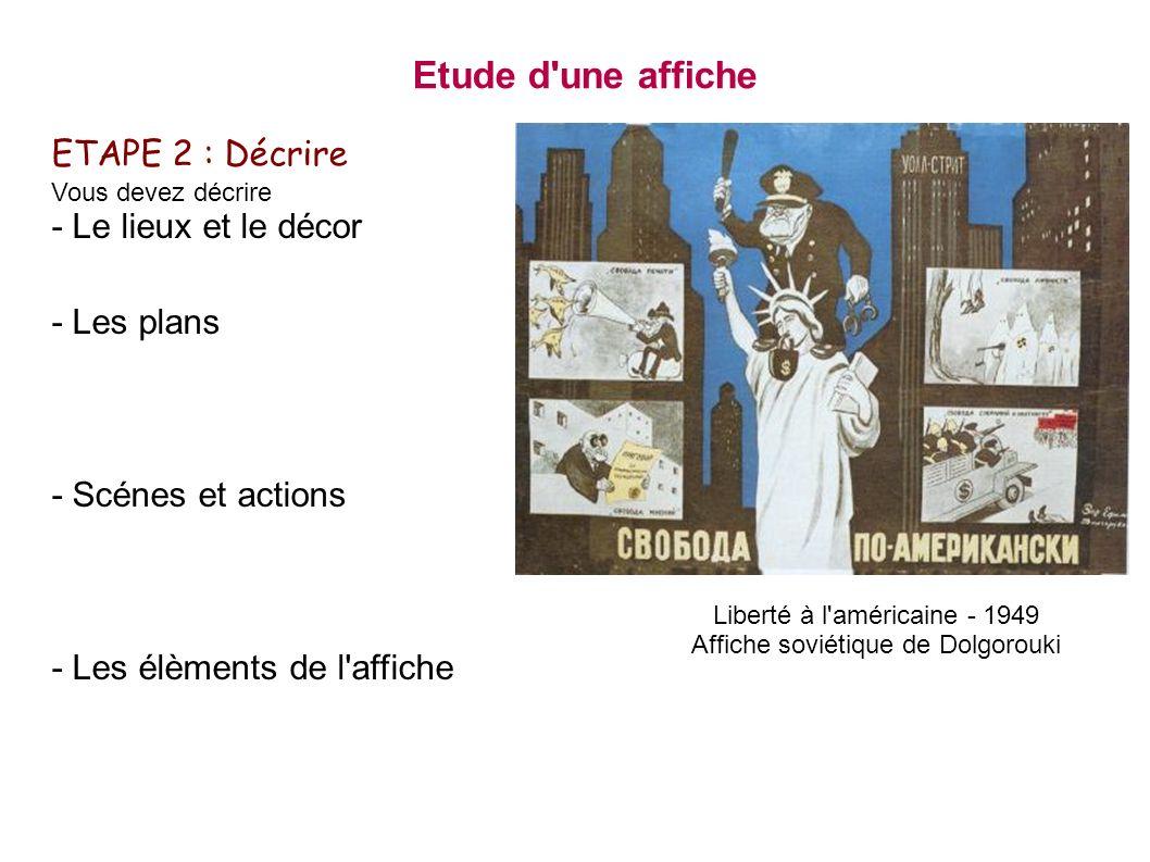 ETAPE 2 : Décrire Vous devez décrire - Le lieux et le décor - Les plans - Scénes et actions - Les élèments de l'affiche Etude d'une affiche Liberté à