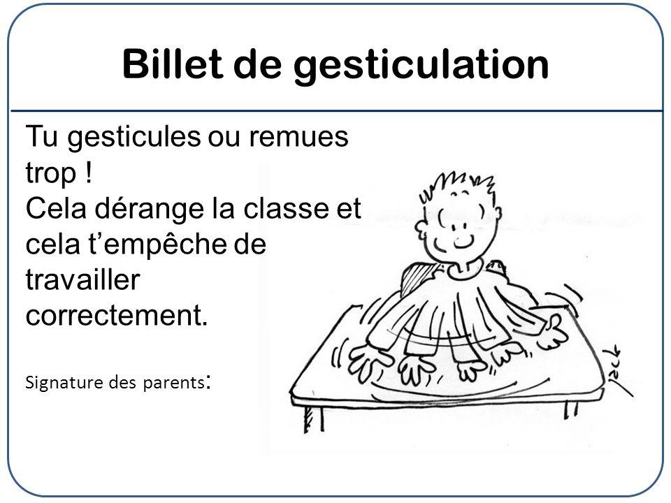 Billet de gesticulation Tu gesticules ou remues trop .