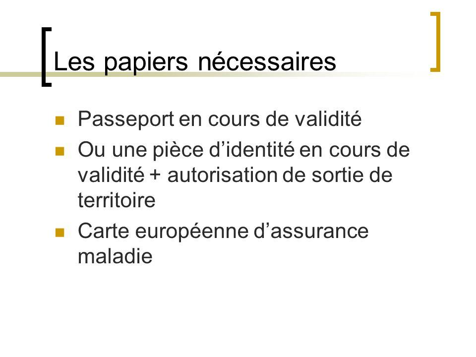 Les papiers nécessaires Passeport en cours de validité Ou une pièce didentité en cours de validité + autorisation de sortie de territoire Carte europé