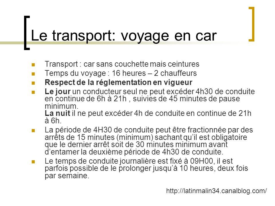 Le transport: voyage en car Transport : car sans couchette mais ceintures Temps du voyage : 16 heures – 2 chauffeurs Respect de la réglementation en v