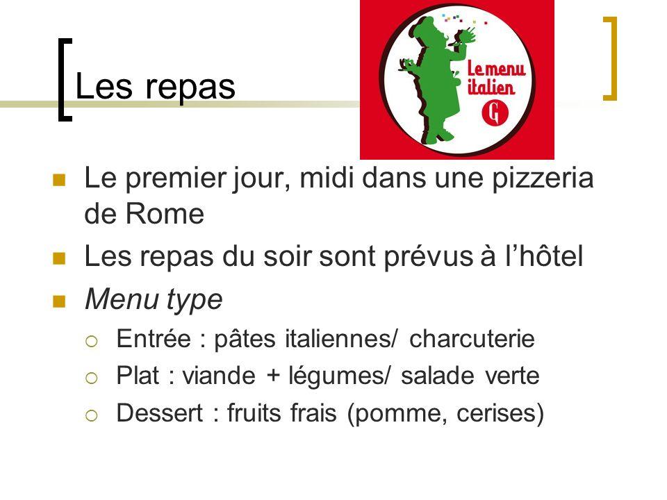 Les repas Le premier jour, midi dans une pizzeria de Rome Les repas du soir sont prévus à lhôtel Menu type Entrée : pâtes italiennes/ charcuterie Plat