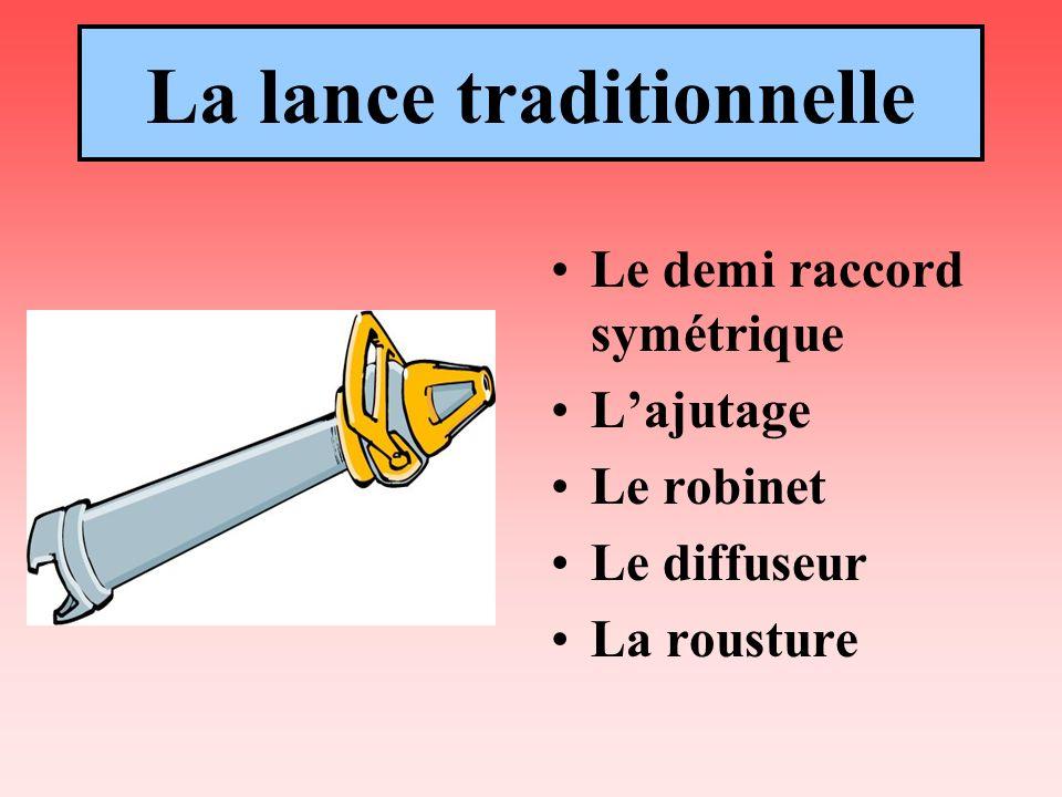 La lance traditionnelle Le demi raccord symétrique Lajutage Le robinet Le diffuseur La rousture