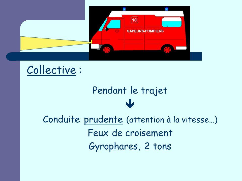 I- PROTECTION Individuelle : Vaccins (D.T.Polio) Tenue SP F1 (avec pantalon sur les bottes ou rangers) Chasubles oranges VSAV VSR Gants à usage unique