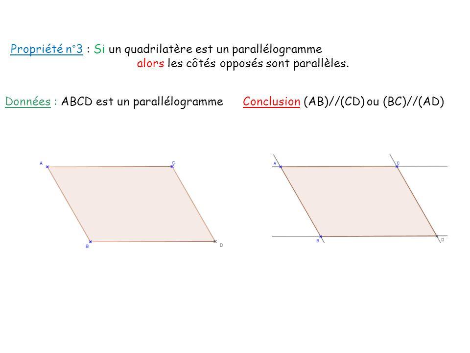 Propriété n°3 : Si un quadrilatère est un parallélogramme alors les côtés opposés sont parallèles. Données : ABCD est un parallélogramme Conclusion (A