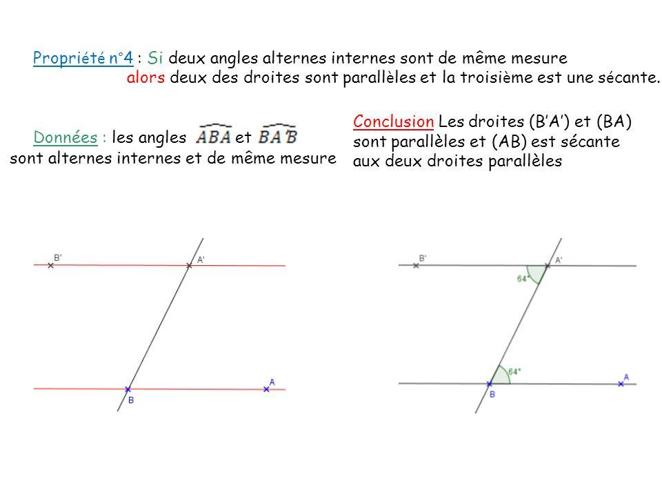 Propri é t é n°4 : Si deux angles alternes internes sont de même mesure alors deux des droites sont parall è les et la troisi è me est une s é cante.