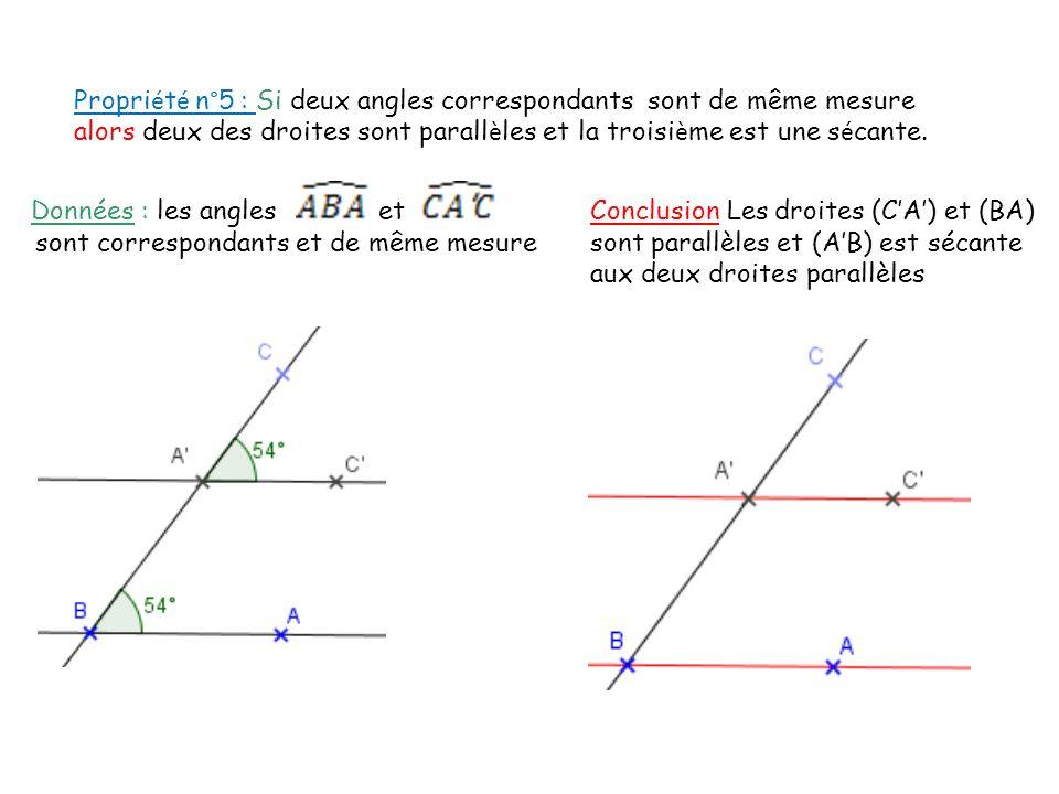 Propri é t é n°5 : Si deux angles correspondants sont de même mesure alors deux des droites sont parall è les et la troisi è me est une s é cante. Don