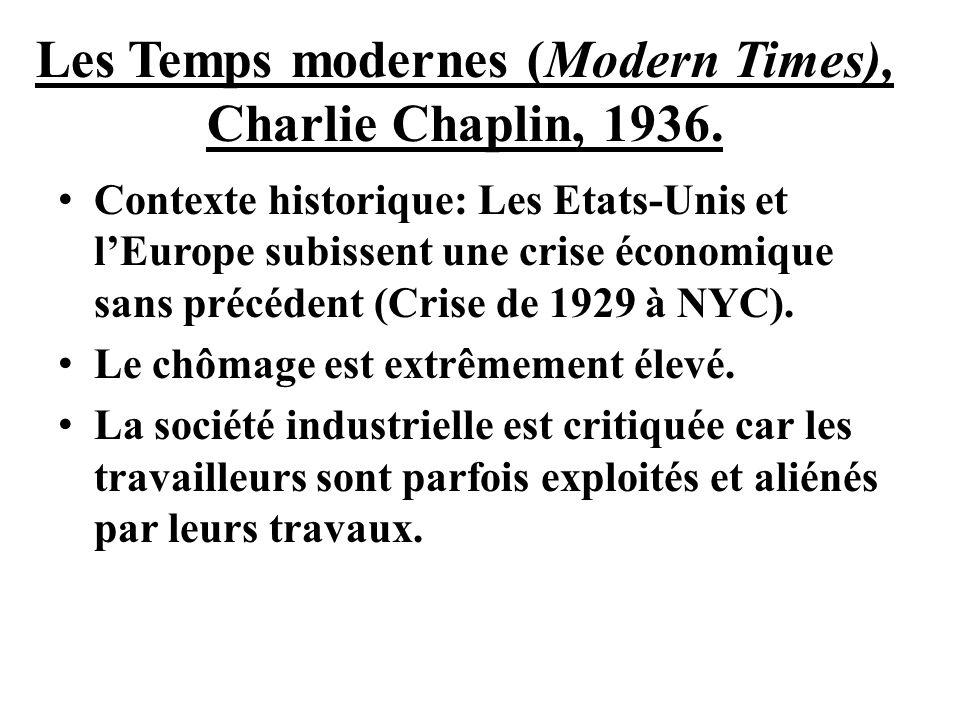 Les Temps modernes (Modern Times), Charlie Chaplin, 1936. Contexte historique: Les Etats-Unis et lEurope subissent une crise économique sans précédent
