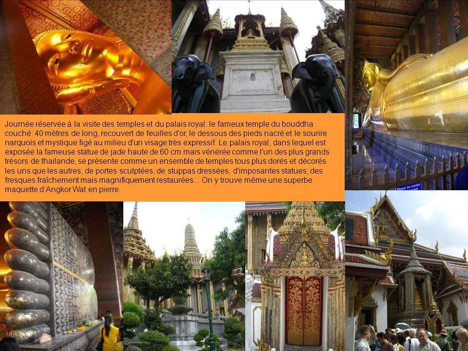 Journée réservée à la visite des temples et du palais royal: le fameux temple du bouddha couché: 40 mètres de long, recouvert de feuilles d or, le dessous des pieds nacré et le sourire narquois et mystique figé au milieu d un visage très expressif.