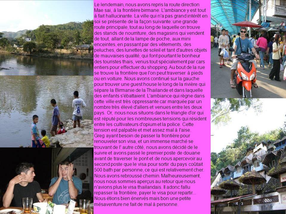 Le lendemain, nous avons repris la route direction Mae sai, à la frontière birmane.