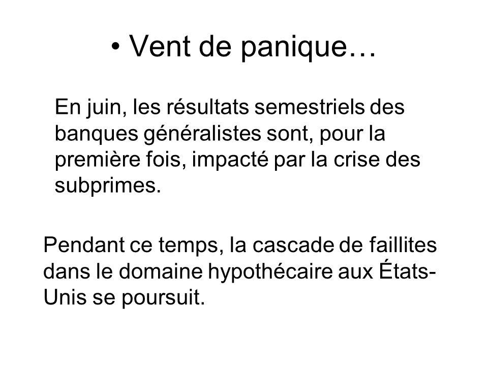 Vent de panique… En juin, les résultats semestriels des banques généralistes sont, pour la première fois, impacté par la crise des subprimes. Pendant